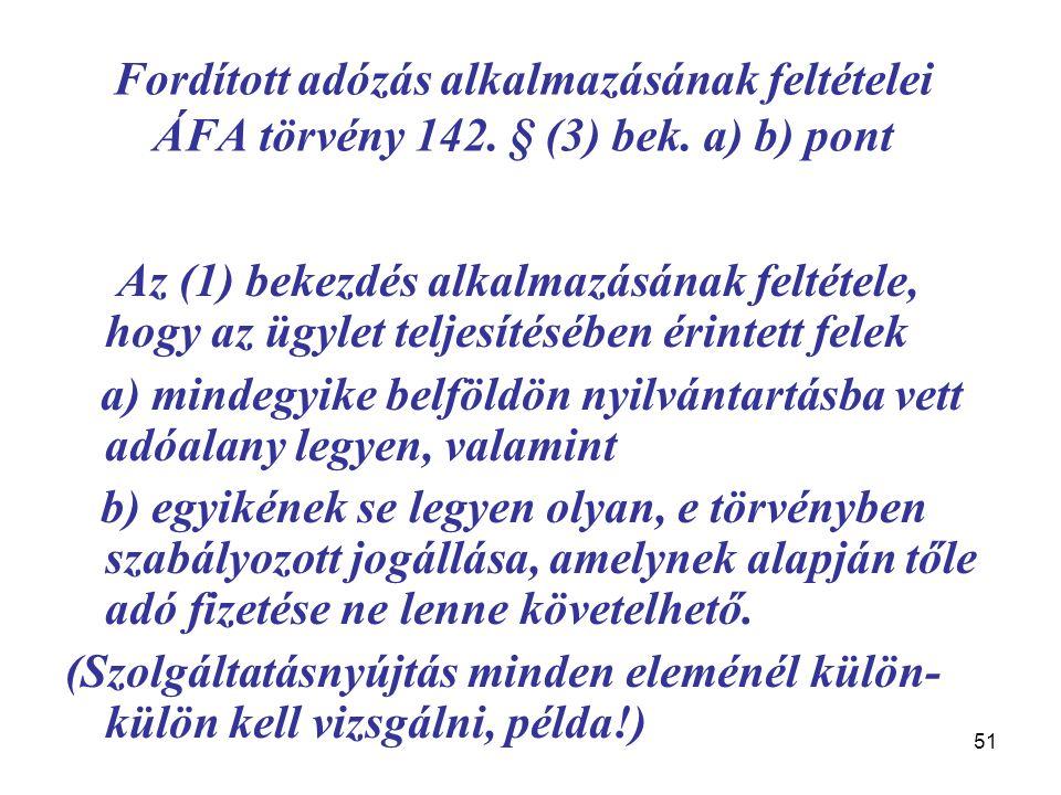 51 Fordított adózás alkalmazásának feltételei ÁFA törvény 142. § (3) bek. a) b) pont A z (1) bekezdés alkalmazásának feltétele, hogy az ügylet teljesí