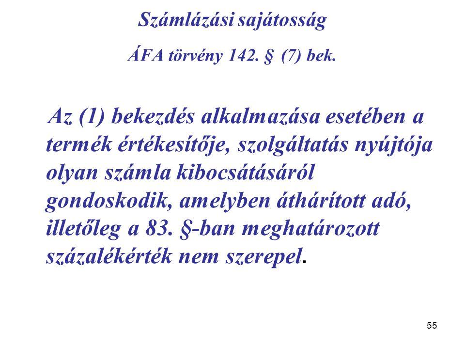 55 Számlázási sajátosság ÁFA törvény 142. § (7) bek. Az (1) bekezdés alkalmazása esetében a termék értékesítője, szolgáltatás nyújtója olyan számla ki