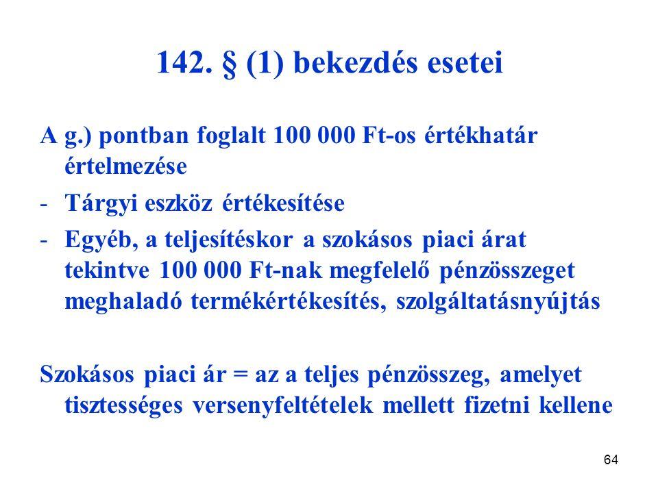 64 142. § (1) bekezdés esetei A g.) pontban foglalt 100 000 Ft-os értékhatár értelmezése -Tárgyi eszköz értékesítése -Egyéb, a teljesítéskor a szokáso