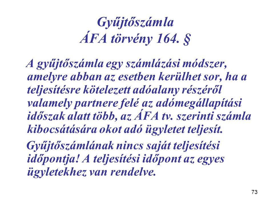 73 Gyűjtőszámla ÁFA törvény 164. § A gyűjtőszámla egy számlázási módszer, amelyre abban az esetben kerülhet sor, ha a teljesítésre kötelezett adóalany