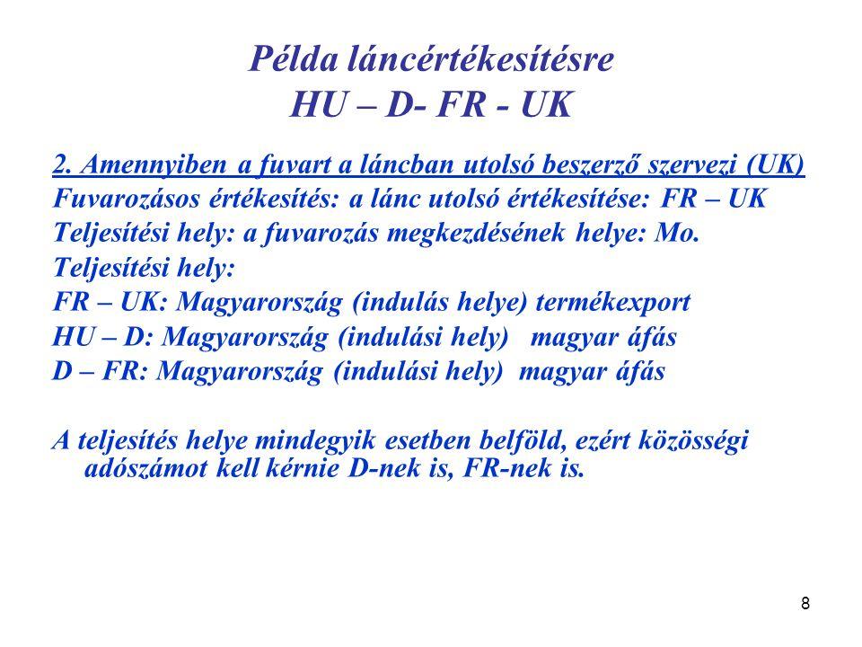 8 Példa láncértékesítésre HU – D- FR - UK 2. Amennyiben a fuvart a láncban utolsó beszerző szervezi (UK) Fuvarozásos értékesítés: a lánc utolsó értéke