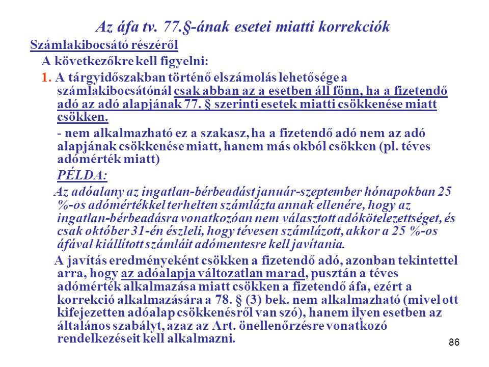 86 Az áfa tv. 77.§-ának esetei miatti korrekciók Számlakibocsátó részéről A következőkre kell figyelni: 1. A tárgyidőszakban történő elszámolás lehető