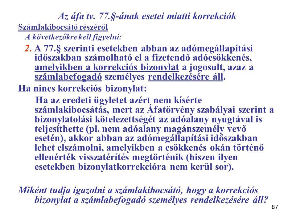 87 Az áfa tv. 77.§-ának esetei miatti korrekciók Számlakibocsátó részéről A következőkre kell figyelni: 2. A 77.§ szerinti esetekben abban az adómegál