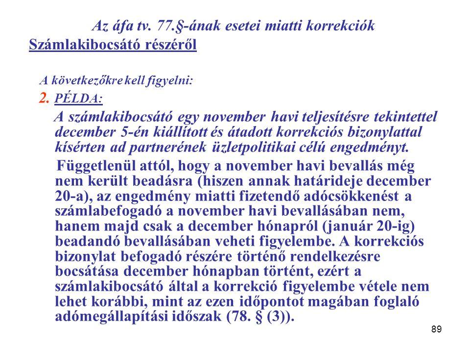 89 Az áfa tv. 77.§-ának esetei miatti korrekciók Számlakibocsátó részéről A következőkre kell figyelni: 2. PÉLDA: A számlakibocsátó egy november havi