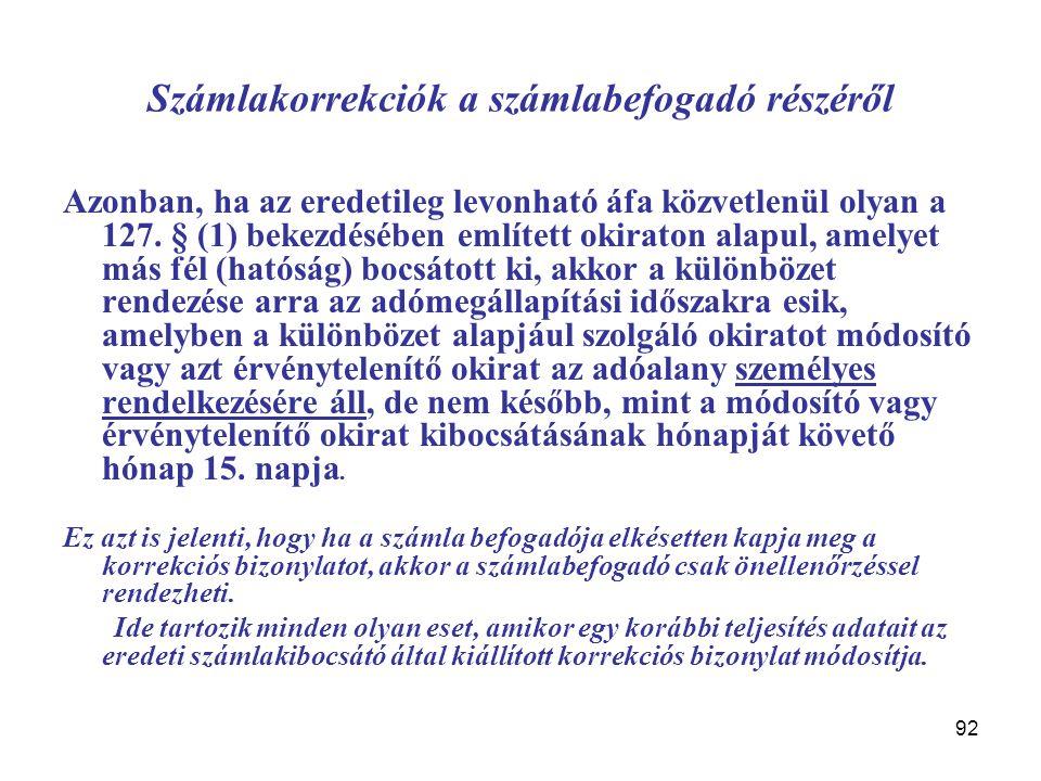 92 Számlakorrekciók a számlabefogadó részéről Azonban, ha az eredetileg levonható áfa közvetlenül olyan a 127. § (1) bekezdésében említett okiraton al