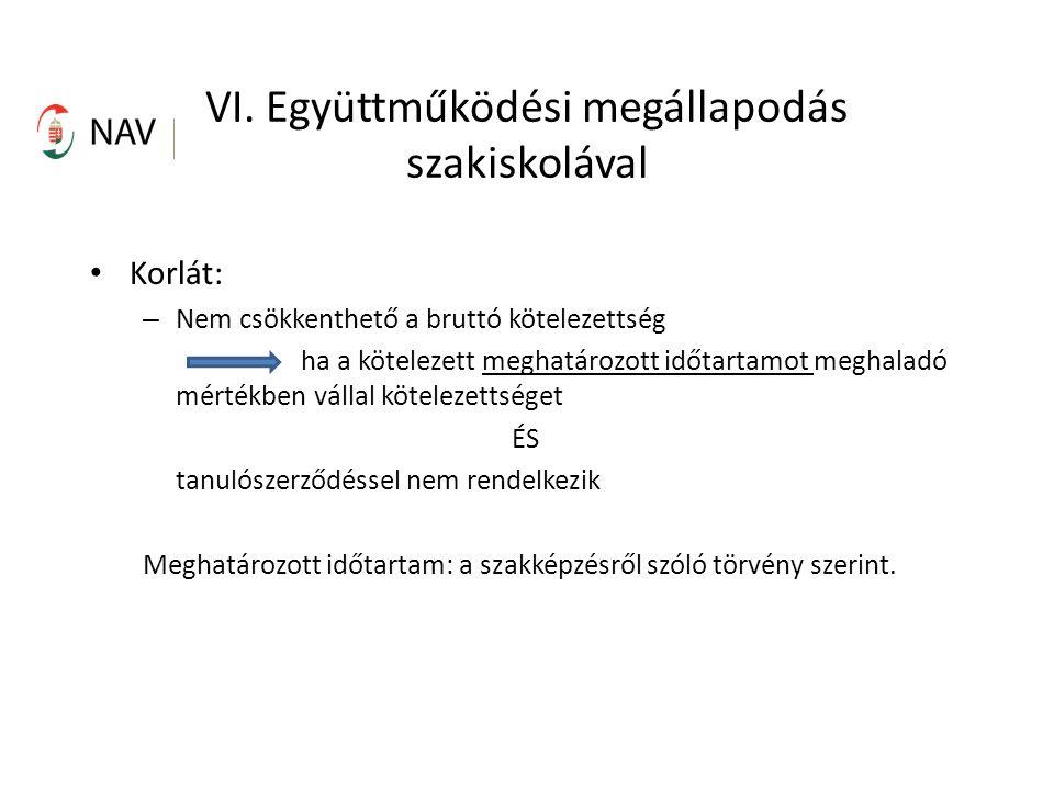 VI. Együttműködési megállapodás szakiskolával Korlát: – Nem csökkenthető a bruttó kötelezettség ha a kötelezett meghatározott időtartamot meghaladó mé