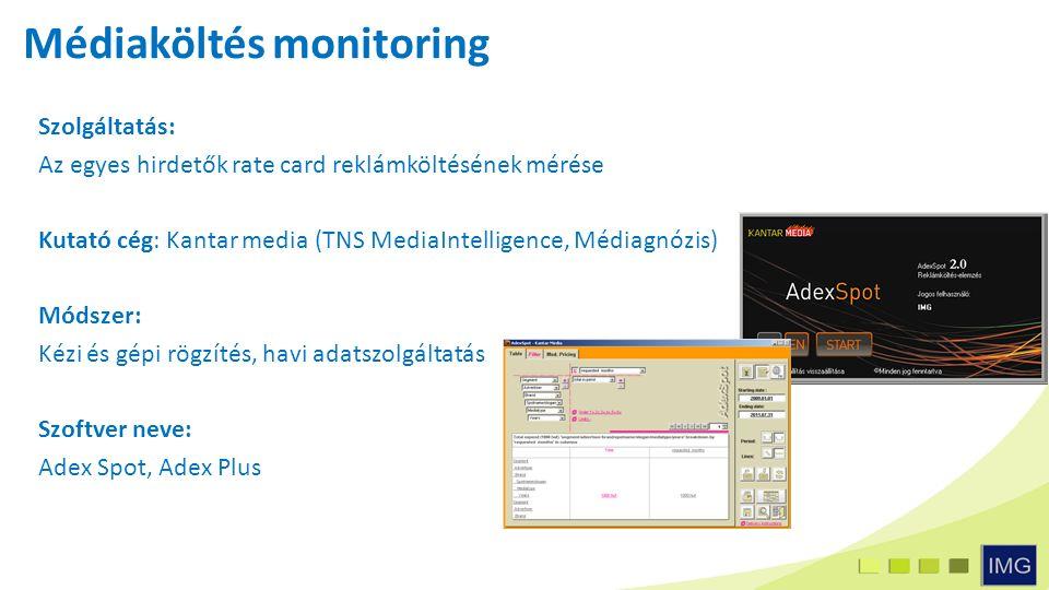 Szolgáltatás: Az egyes hirdetők rate card reklámköltésének mérése Kutató cég: Kantar media (TNS MediaIntelligence, Médiagnózis) Módszer: Kézi és gépi rögzítés, havi adatszolgáltatás Szoftver neve: Adex Spot, Adex Plus Médiaköltés monitoring