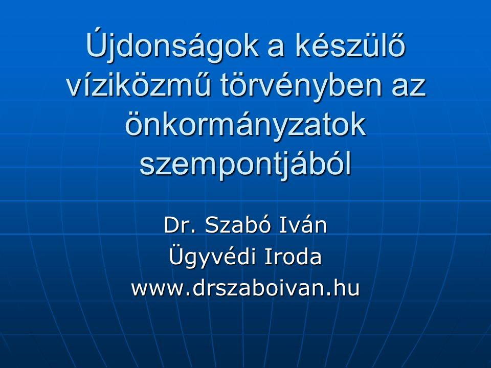 Újdonságok a készülő víziközmű törvényben az önkormányzatok szempontjából Dr.