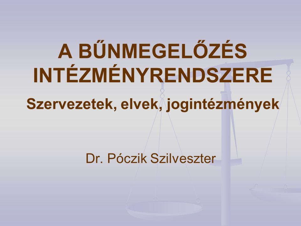 A BŰNMEGELŐZÉS INTÉZMÉNYRENDSZERE Szervezetek, elvek, jogintézmények Dr. Póczik Szilveszter