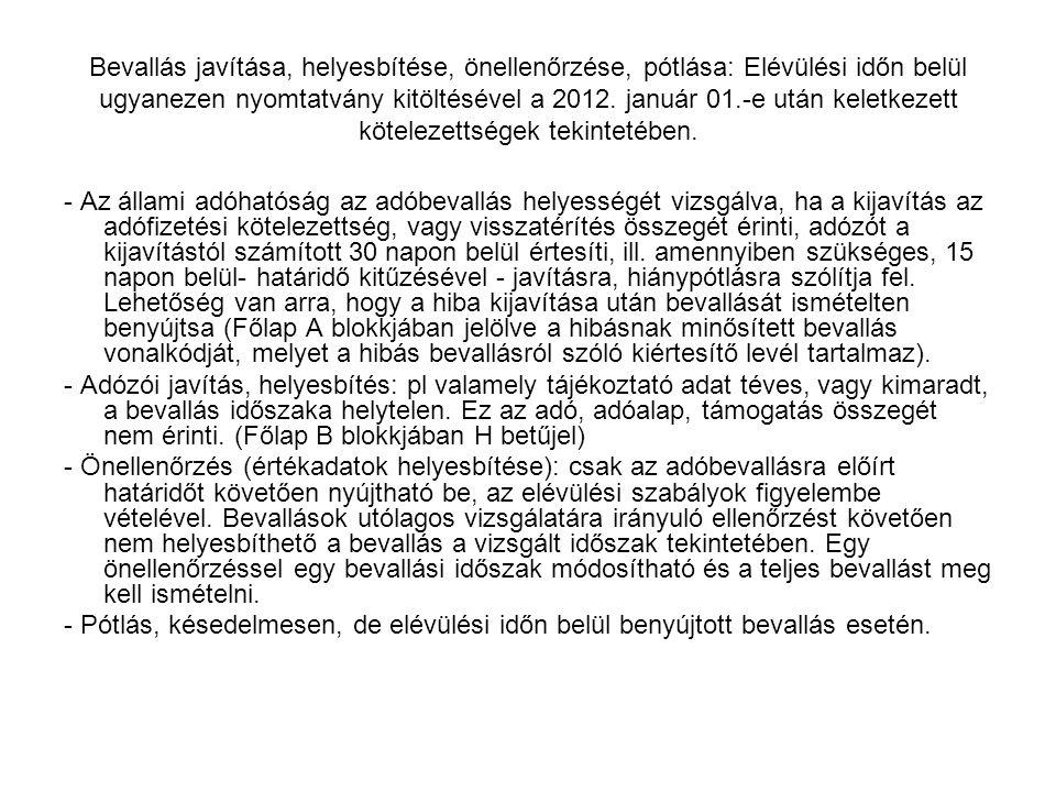 Bevallás javítása, helyesbítése, önellenőrzése, pótlása: Elévülési időn belül ugyanezen nyomtatvány kitöltésével a 2012.