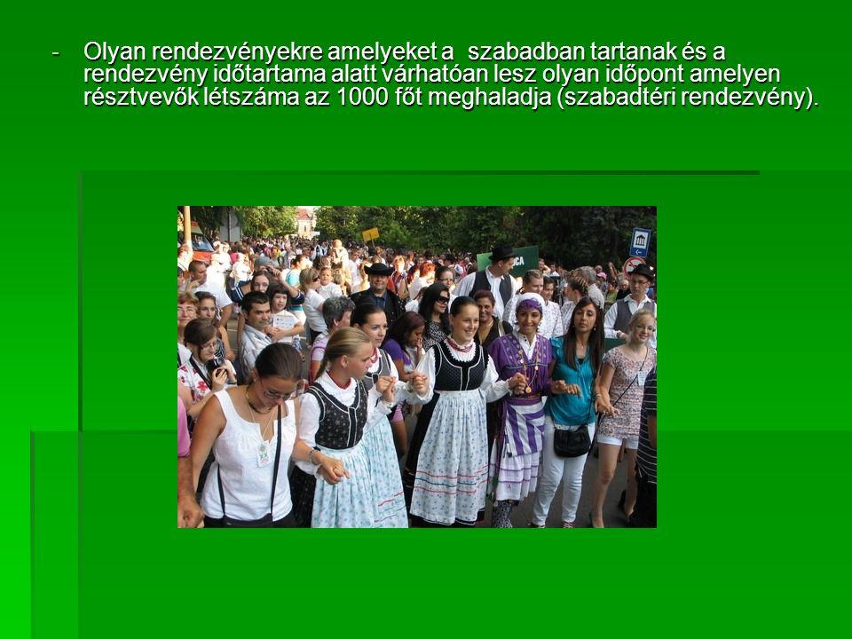 -Olyan rendezvényekre amelyeket a szabadban tartanak és a rendezvény időtartama alatt várhatóan lesz olyan időpont amelyen résztvevők létszáma az 1000 főt meghaladja (szabadtéri rendezvény).