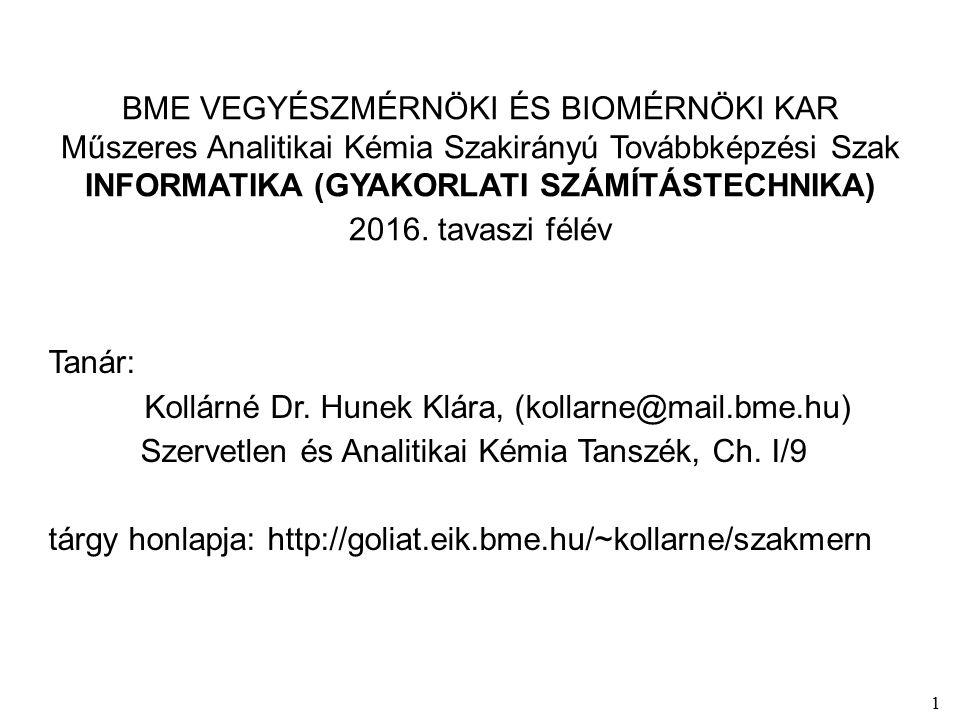 1 BME VEGYÉSZMÉRNÖKI ÉS BIOMÉRNÖKI KAR Műszeres Analitikai Kémia Szakirányú Továbbképzési Szak INFORMATIKA (GYAKORLATI SZÁMÍTÁSTECHNIKA) 2016.