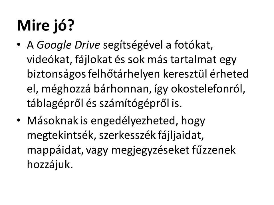 Mire jó? A Google Drive segítségével a fotókat, videókat, fájlokat és sok más tartalmat egy biztonságos felhőtárhelyen keresztül érheted el, méghozzá