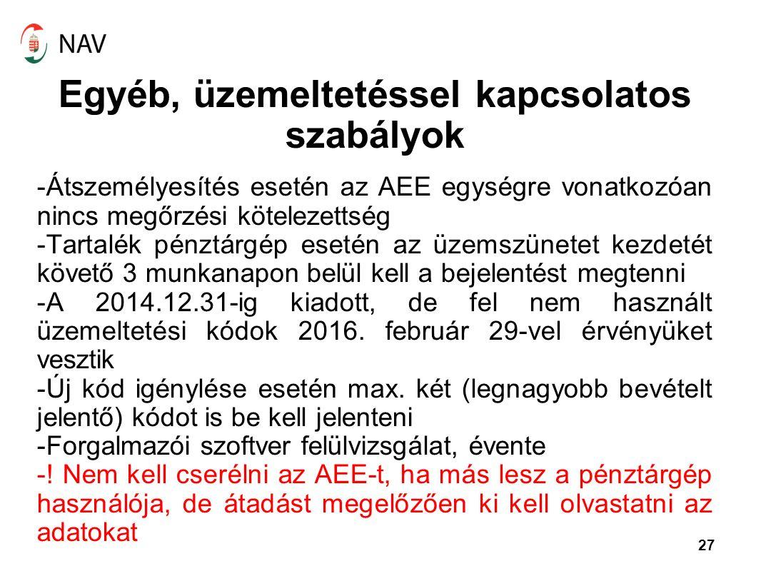 27 Egyéb, üzemeltetéssel kapcsolatos szabályok -Átszemélyesítés esetén az AEE egységre vonatkozóan nincs megőrzési kötelezettség -Tartalék pénztárgép