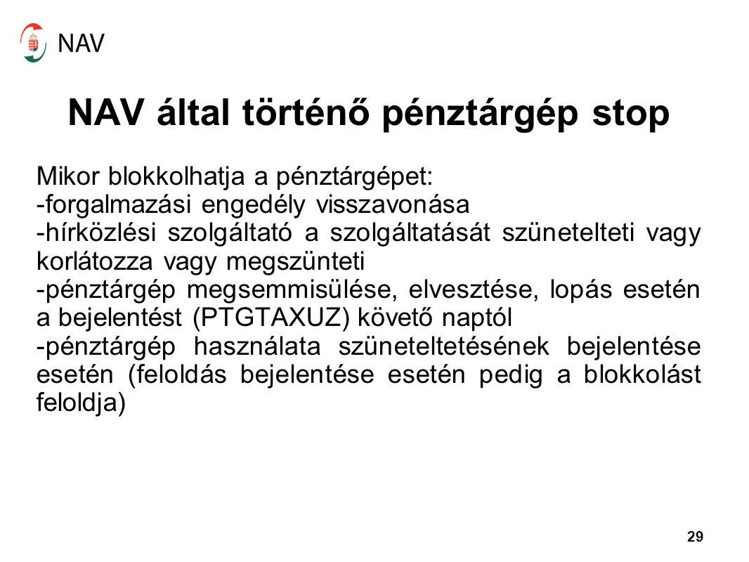 29 NAV által történő pénztárgép stop Mikor blokkolhatja a pénztárgépet: -forgalmazási engedély visszavonása -hírközlési szolgáltató a szolgáltatását s