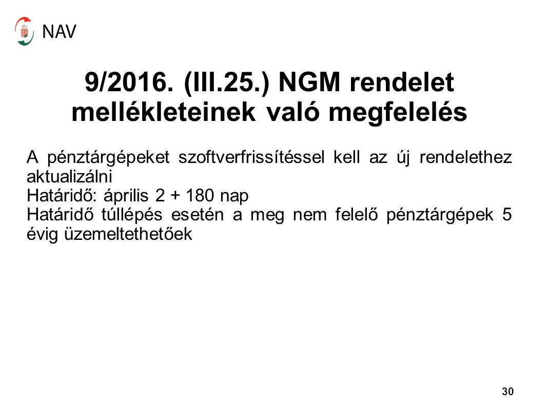30 9/2016. (III.25.) NGM rendelet mellékleteinek való megfelelés A pénztárgépeket szoftverfrissítéssel kell az új rendelethez aktualizálni Határidő: á