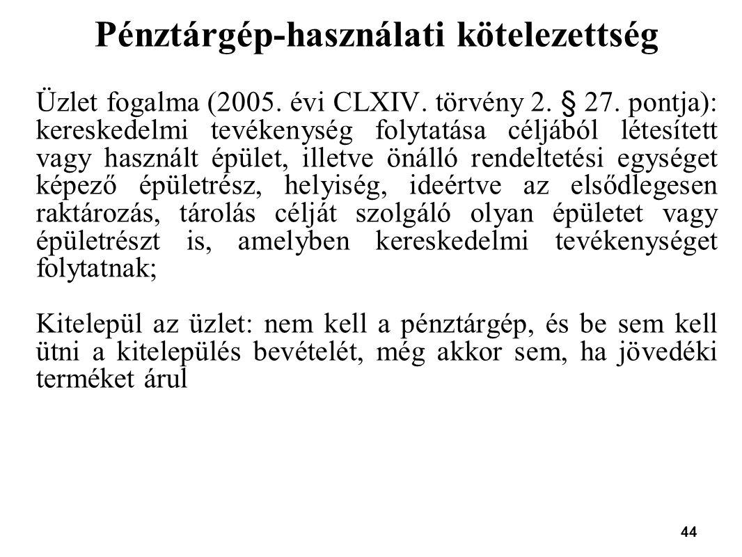 44 Pénztárgép-használati kötelezettség Üzlet fogalma (2005. évi CLXIV. törvény 2. § 27. pontja): kereskedelmi tevékenység folytatása céljából létesíte