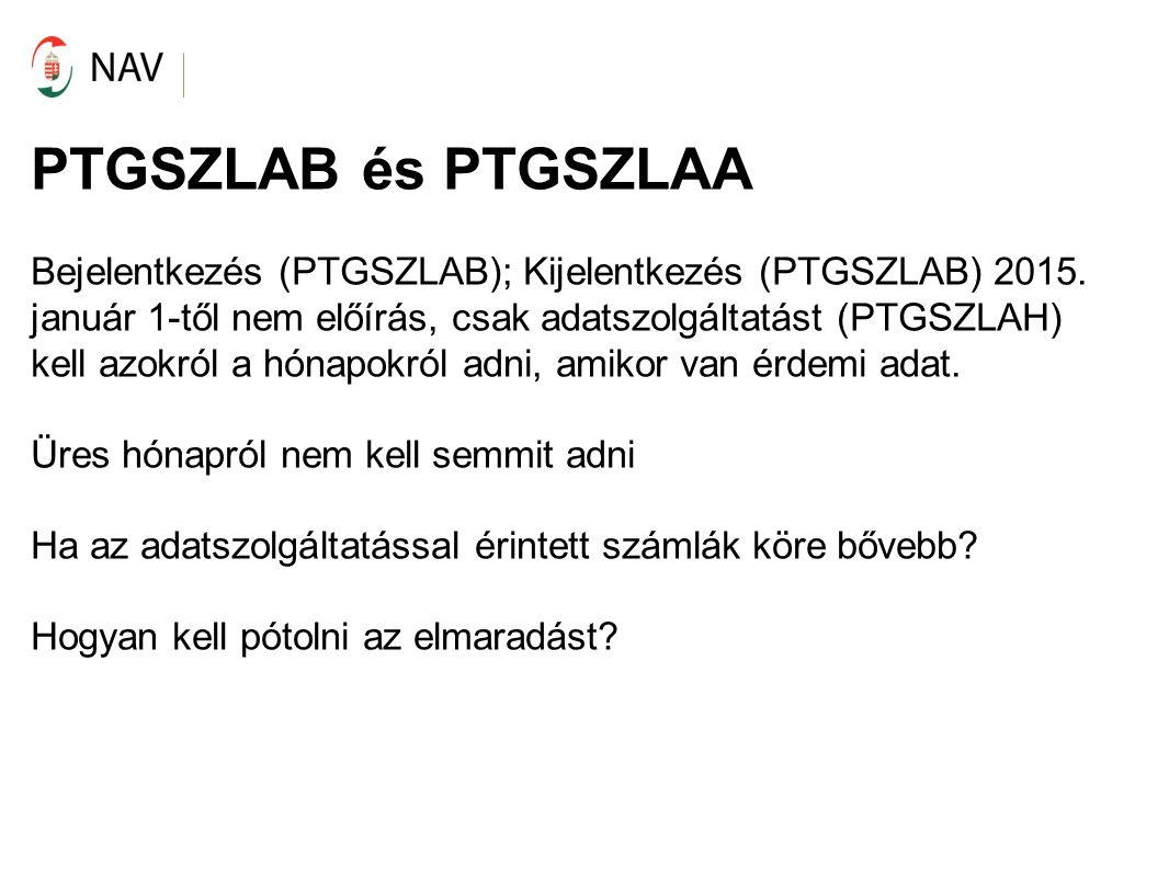 PTGSZLAB és PTGSZLAA Bejelentkezés (PTGSZLAB); Kijelentkezés (PTGSZLAB) 2015. január 1-től nem előírás, csak adatszolgáltatást (PTGSZLAH) kell azokról