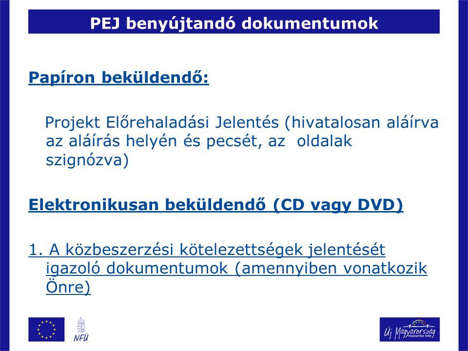PEJ benyújtandó dokumentumok Papíron beküldendő: Projekt Előrehaladási Jelentés (hivatalosan aláírva az aláírás helyén és pecsét, az oldalak szignózva) Elektronikusan beküldendő (CD vagy DVD) 1.