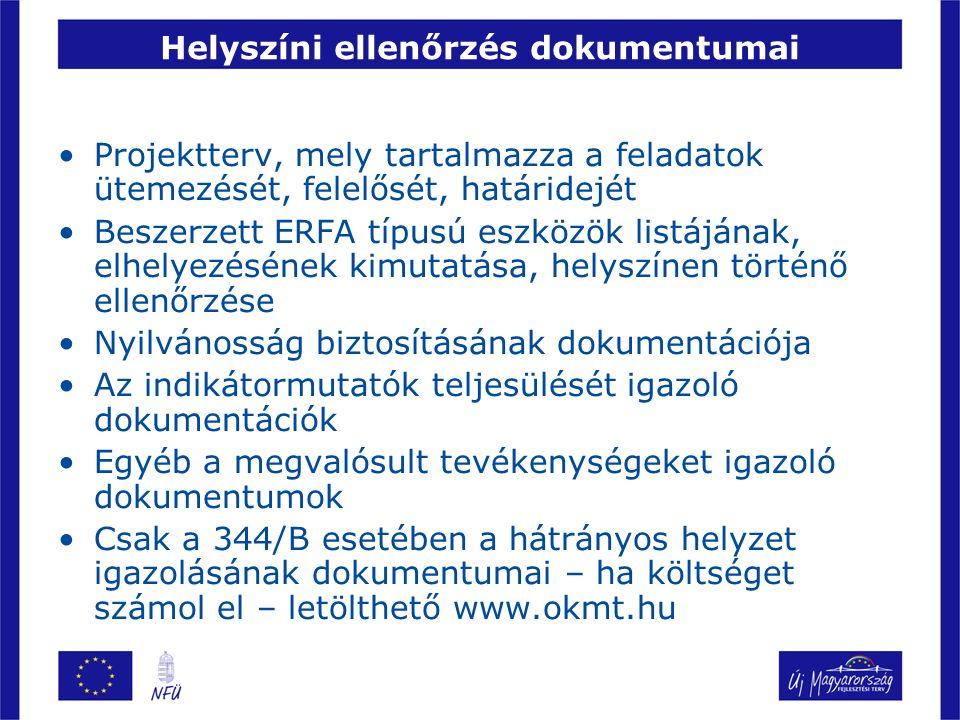 Helyszíni ellenőrzés dokumentumai Projektterv, mely tartalmazza a feladatok ütemezését, felelősét, határidejét Beszerzett ERFA típusú eszközök listájának, elhelyezésének kimutatása, helyszínen történő ellenőrzése Nyilvánosság biztosításának dokumentációja Az indikátormutatók teljesülését igazoló dokumentációk Egyéb a megvalósult tevékenységeket igazoló dokumentumok Csak a 344/B esetében a hátrányos helyzet igazolásának dokumentumai – ha költséget számol el – letölthető www.okmt.hu