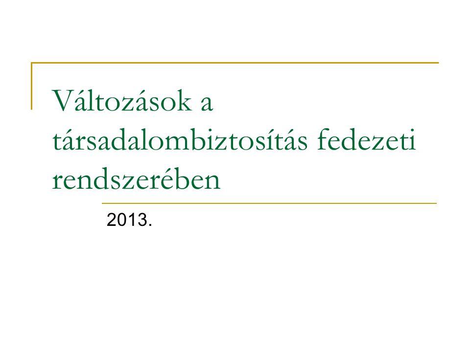 Változások a társadalombiztosítás fedezeti rendszerében 2013.