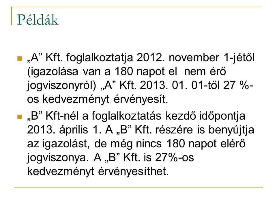 """Példák """"A"""" Kft. foglalkoztatja 2012. november 1-jétől (igazolása van a 180 napot el nem érő jogviszonyról) """"A"""" Kft. 2013. 01. 01-től 27 %- os kedvezmé"""