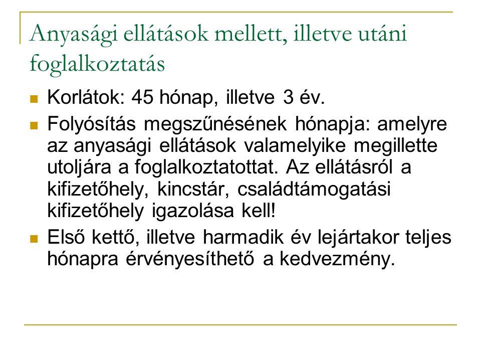 Anyasági ellátások mellett, illetve utáni foglalkoztatás Korlátok: 45 hónap, illetve 3 év. Folyósítás megszűnésének hónapja: amelyre az anyasági ellát