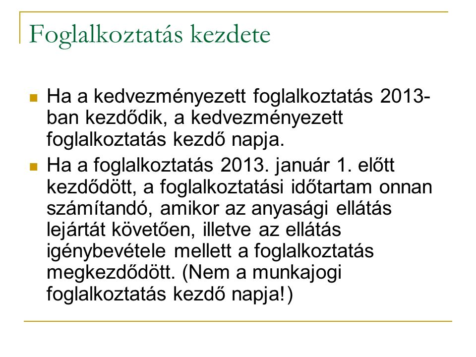 Foglalkoztatás kezdete Ha a kedvezményezett foglalkoztatás 2013- ban kezdődik, a kedvezményezett foglalkoztatás kezdő napja. Ha a foglalkoztatás 2013.