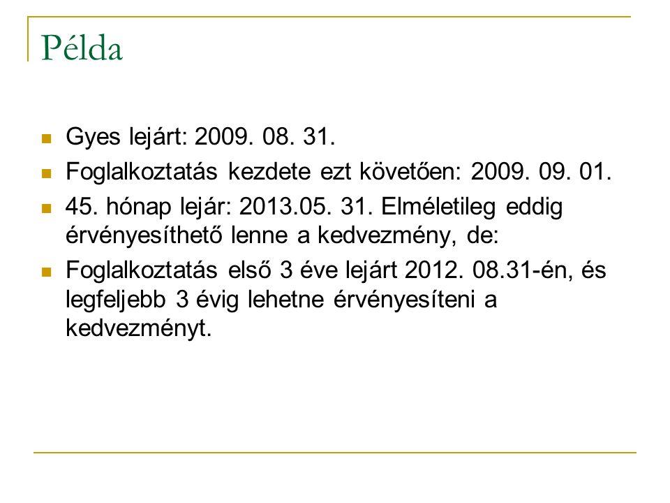 Példa Gyes lejárt: 2009. 08. 31. Foglalkoztatás kezdete ezt követően: 2009. 09. 01. 45. hónap lejár: 2013.05. 31. Elméletileg eddig érvényesíthető len