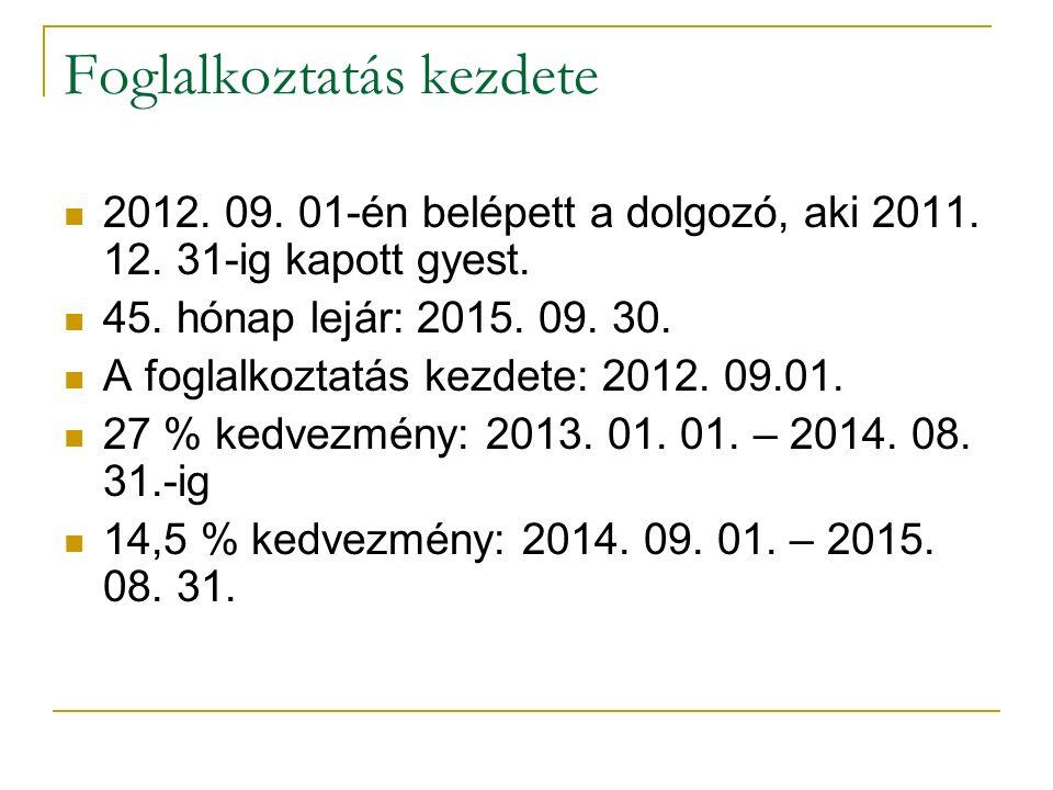 Foglalkoztatás kezdete 2012. 09. 01-én belépett a dolgozó, aki 2011. 12. 31-ig kapott gyest. 45. hónap lejár: 2015. 09. 30. A foglalkoztatás kezdete: