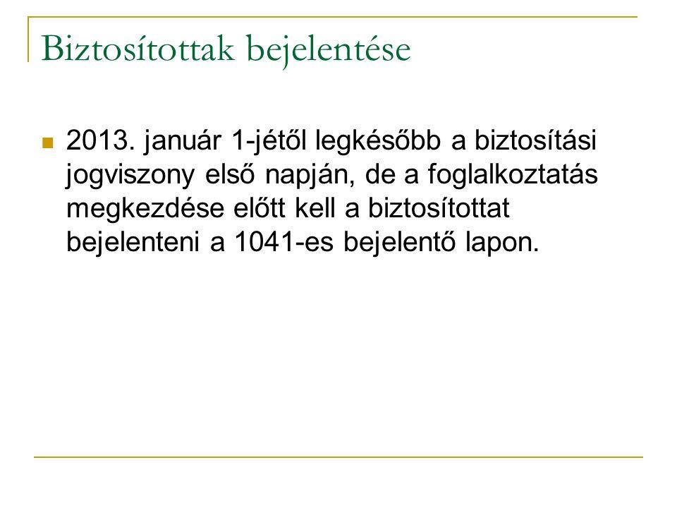 Biztosítottak bejelentése 2013. január 1-jétől legkésőbb a biztosítási jogviszony első napján, de a foglalkoztatás megkezdése előtt kell a biztosított