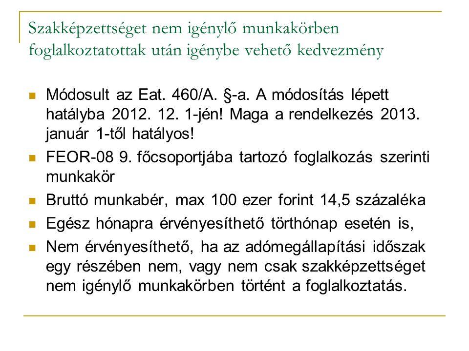 Szakképzettséget nem igénylő munkakörben foglalkoztatottak után igénybe vehető kedvezmény Módosult az Eat. 460/A. §-a. A módosítás lépett hatályba 201