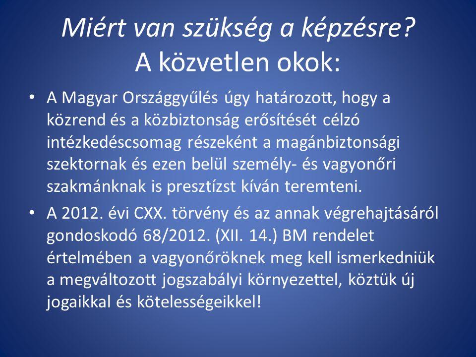 Miért van szükség a képzésre? A közvetlen okok: A Magyar Országgyűlés úgy határozott, hogy a közrend és a közbiztonság erősítését célzó intézkedéscsom