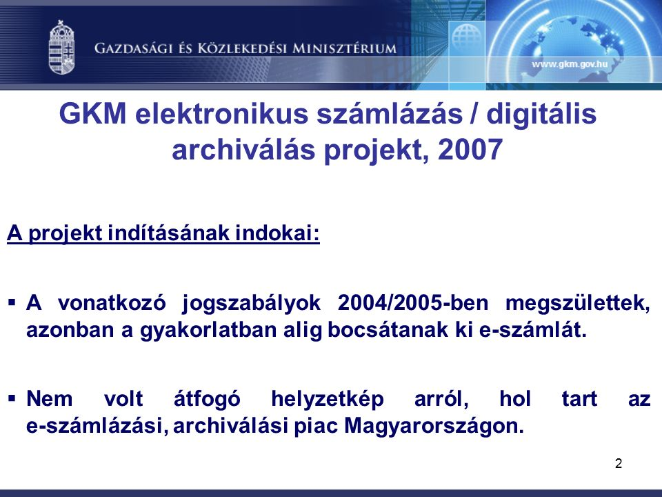 2 GKM elektronikus számlázás / digitális archiválás projekt, 2007 A projekt indításának indokai:  A vonatkozó jogszabályok 2004/2005-ben megszülettek, azonban a gyakorlatban alig bocsátanak ki e-számlát.