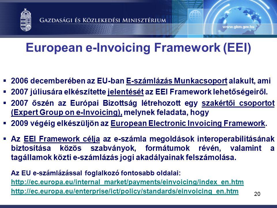 20 European e-Invoicing Framework (EEI)  2006 decemberében az EU-ban E-számlázás Munkacsoport alakult, ami  2007 júliusára elkészítette jelentését az EEI Framework lehetőségeiről.