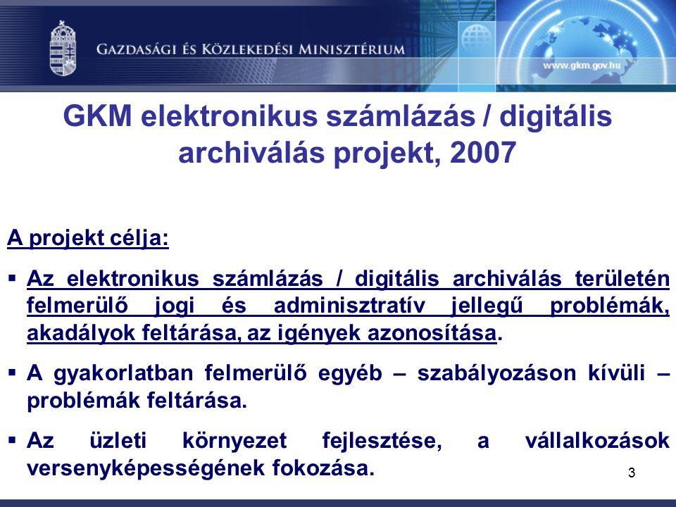 3 GKM elektronikus számlázás / digitális archiválás projekt, 2007 A projekt célja:  Az elektronikus számlázás / digitális archiválás területén felmerülő jogi és adminisztratív jellegű problémák, akadályok feltárása, az igények azonosítása.