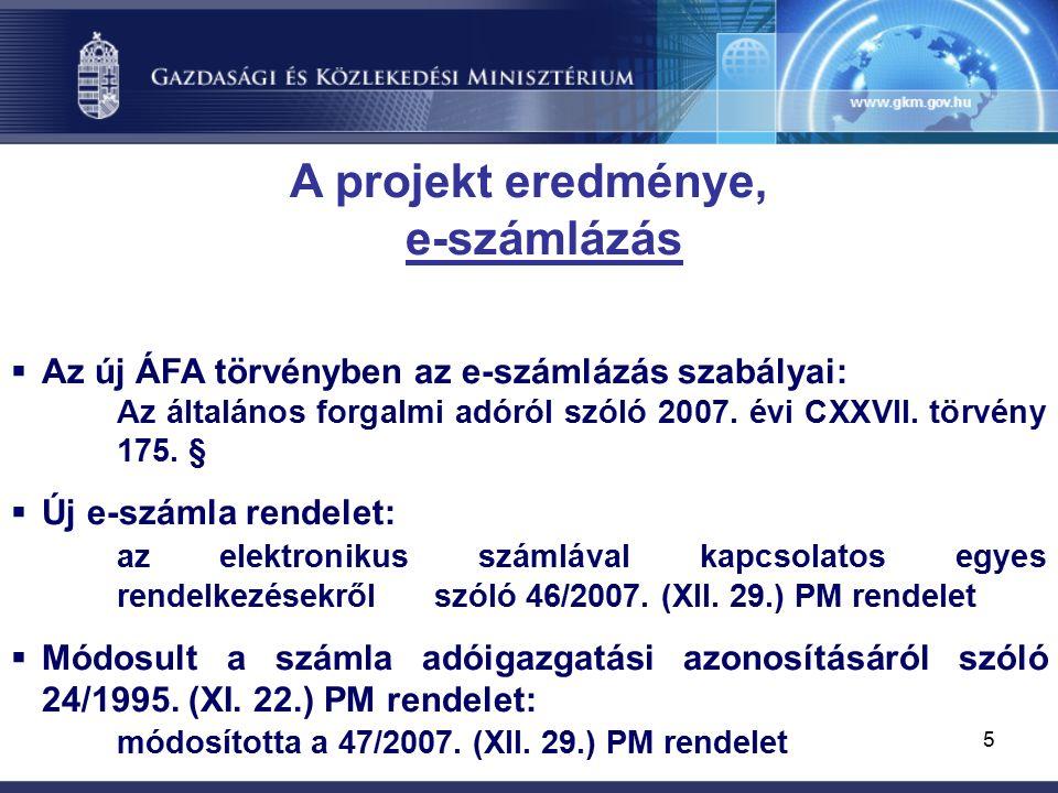 5 A projekt eredménye, e-számlázás  Az új ÁFA törvényben az e-számlázás szabályai: Az általános forgalmi adóról szóló 2007.