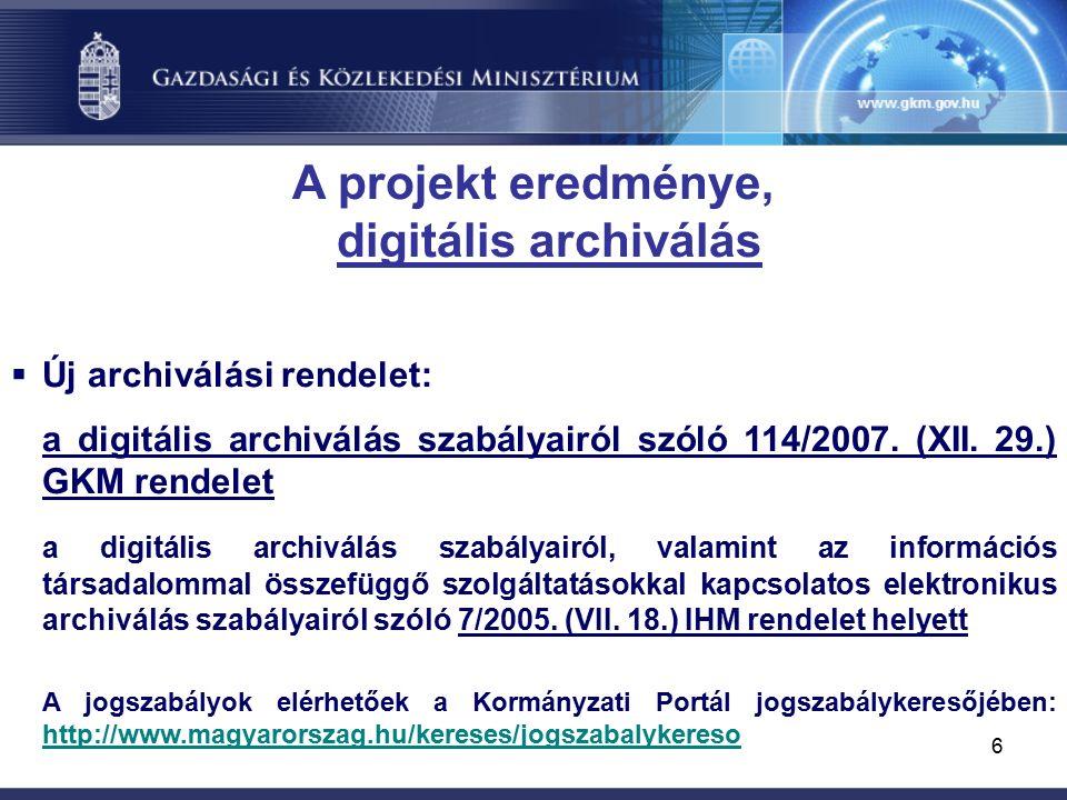 6 A projekt eredménye, digitális archiválás  Új archiválási rendelet: a digitális archiválás szabályairól szóló 114/2007.