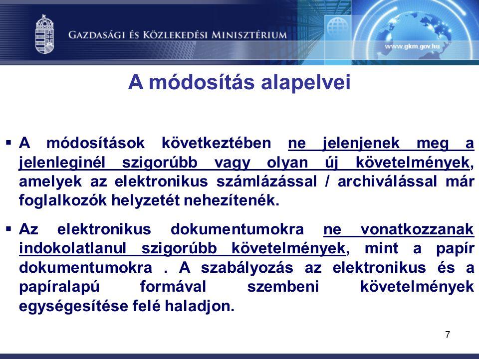 7 A módosítás alapelvei  A módosítások következtében ne jelenjenek meg a jelenleginél szigorúbb vagy olyan új követelmények, amelyek az elektronikus számlázással / archiválással már foglalkozók helyzetét nehezítenék.