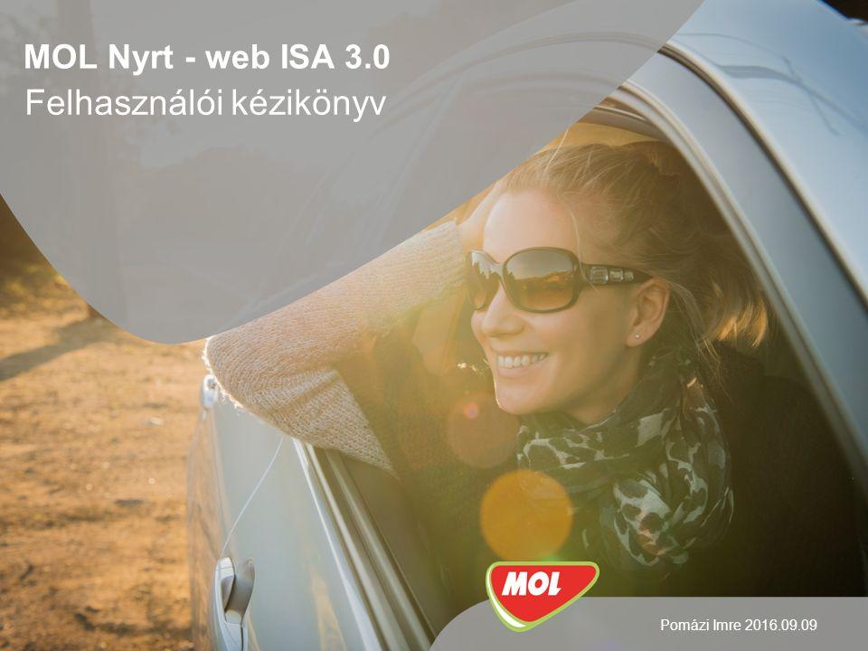 MOL Nyrt - web ISA 3.0 Felhasználói kézikönyv Pomázi Imre 2016.09.09