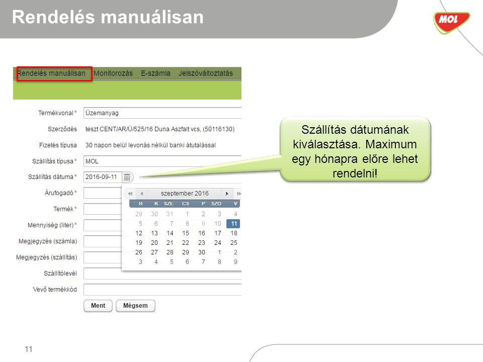 11 Rendelés manuálisan Szállítás dátumának kiválasztása. Maximum egy hónapra előre lehet rendelni!