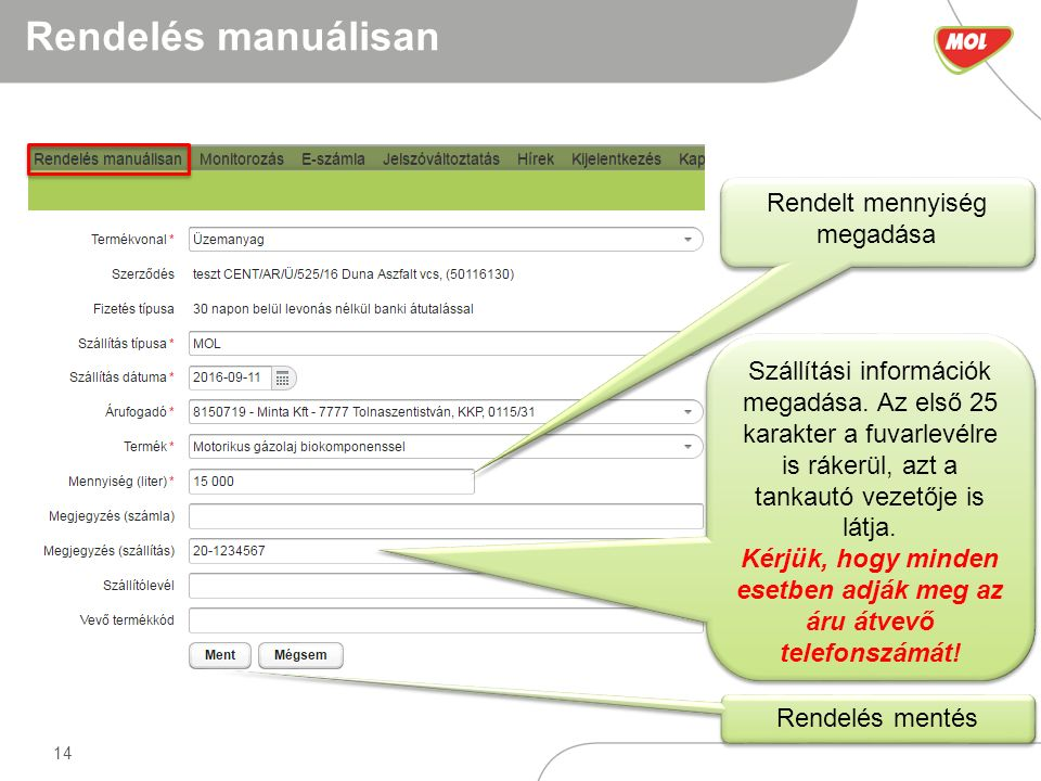 14 Rendelés manuálisan Rendelt mennyiség megadása Szállítási információk megadása.