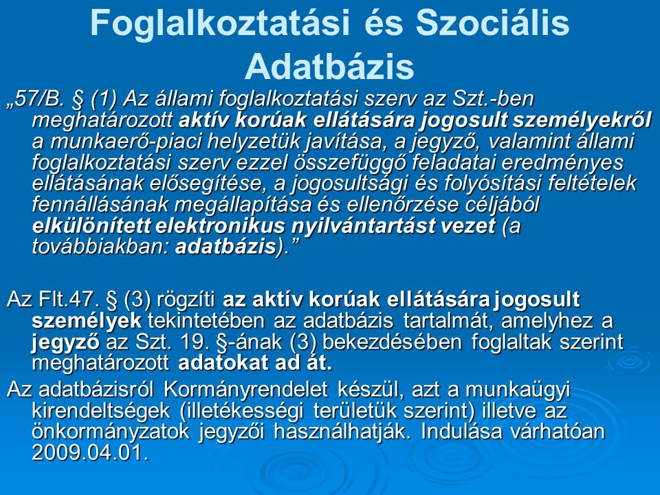 """Foglalkoztatási és Szociális Adatbázis """"57/B. § (1) Az állami foglalkoztatási szerv az Szt.-ben meghatározott aktív korúak ellátására jogosult személy"""