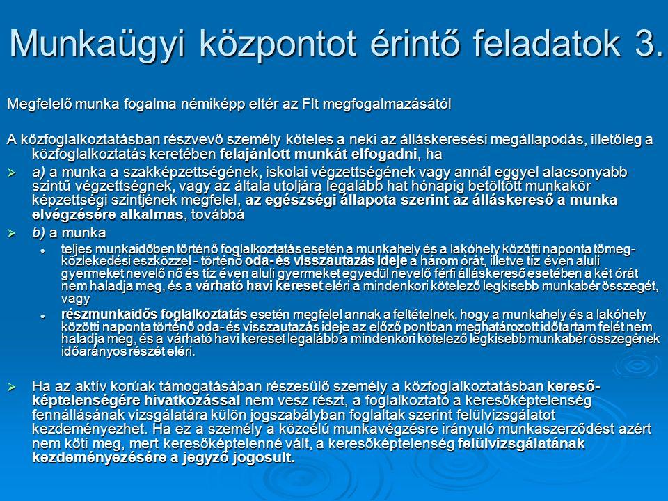 Munkaügyi központot érintő feladatok 3. Megfelelő munka fogalma némiképp eltér az Flt megfogalmazásától A közfoglalkoztatásban részvevő személy kötele