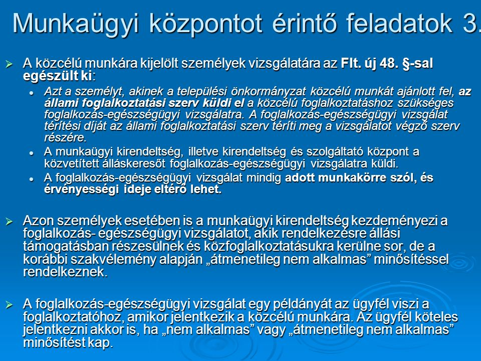Munkaügyi központot érintő feladatok 3.  A közcélú munkára kijelölt személyek vizsgálatára az Flt. új 48. §-sal egészült ki: Azt a személyt, akinek a