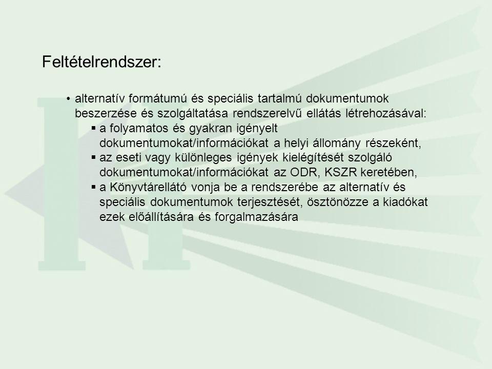 Feltételrendszer: alternatív formátumú és speciális tartalmú dokumentumok beszerzése és szolgáltatása rendszerelvű ellátás létrehozásával:  a folyamatos és gyakran igényelt dokumentumokat/információkat a helyi állomány részeként,  az eseti vagy különleges igények kielégítését szolgáló dokumentumokat/információkat az ODR, KSZR keretében,  a Könyvtárellátó vonja be a rendszerébe az alternatív és speciális dokumentumok terjesztését, ösztönözze a kiadókat ezek előállítására és forgalmazására