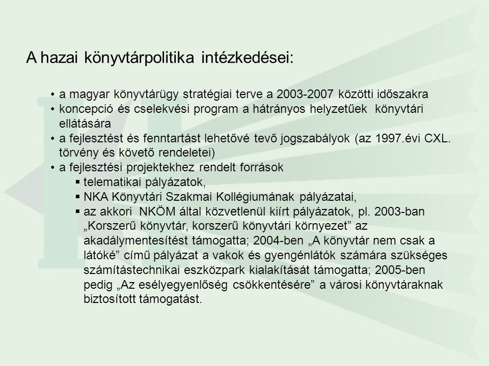 A hazai könyvtárpolitika intézkedései: a magyar könyvtárügy stratégiai terve a 2003-2007 közötti időszakra koncepció és cselekvési program a hátrányos helyzetűek könyvtári ellátására a fejlesztést és fenntartást lehetővé tevő jogszabályok (az 1997.évi CXL.