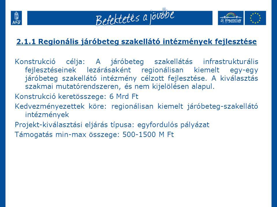 2.1.1 Regionális járóbeteg szakellátó intézmények fejlesztése Konstrukció célja: A járóbeteg szakellátás infrastrukturális fejlesztéseinek lezárásakén