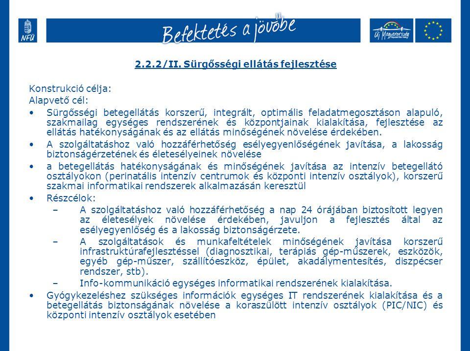 2.2.2/II. Sürgősségi ellátás fejlesztése Konstrukció célja: Alapvető cél: Sürgősségi betegellátás korszerű, integrált, optimális feladatmegosztáson al