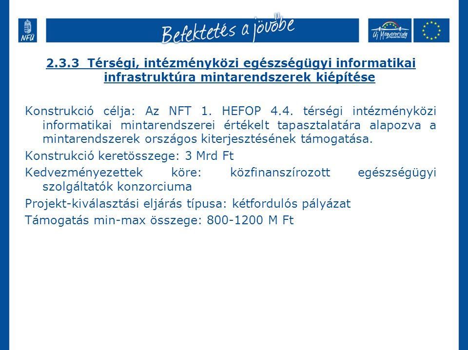 2.3.3 Térségi, intézményközi egészségügyi informatikai infrastruktúra mintarendszerek kiépítése Konstrukció célja: Az NFT 1. HEFOP 4.4. térségi intézm
